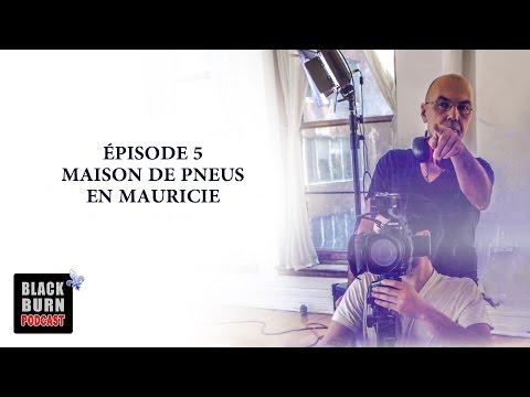 BLACKBURN PODCAST: ÉPISODE 5: MAISON DE PNEUS EN MAURICIE