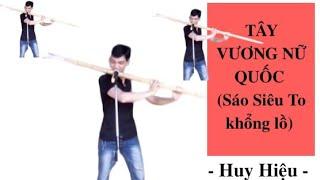 Tây vương nữ quốc (sáo G3) - Big Flute,Shop sáo Huy Hiệu