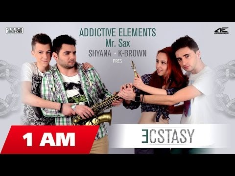 Addictive Elements, Shyana & K-Brown - Ecstasy (ft. Mr. Sax)