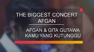 Video Afgan & Gita Gutawa - Kamu Yang Ku Tunggu MP3, 3GP, MP4, WEBM, AVI, FLV Juli 2019