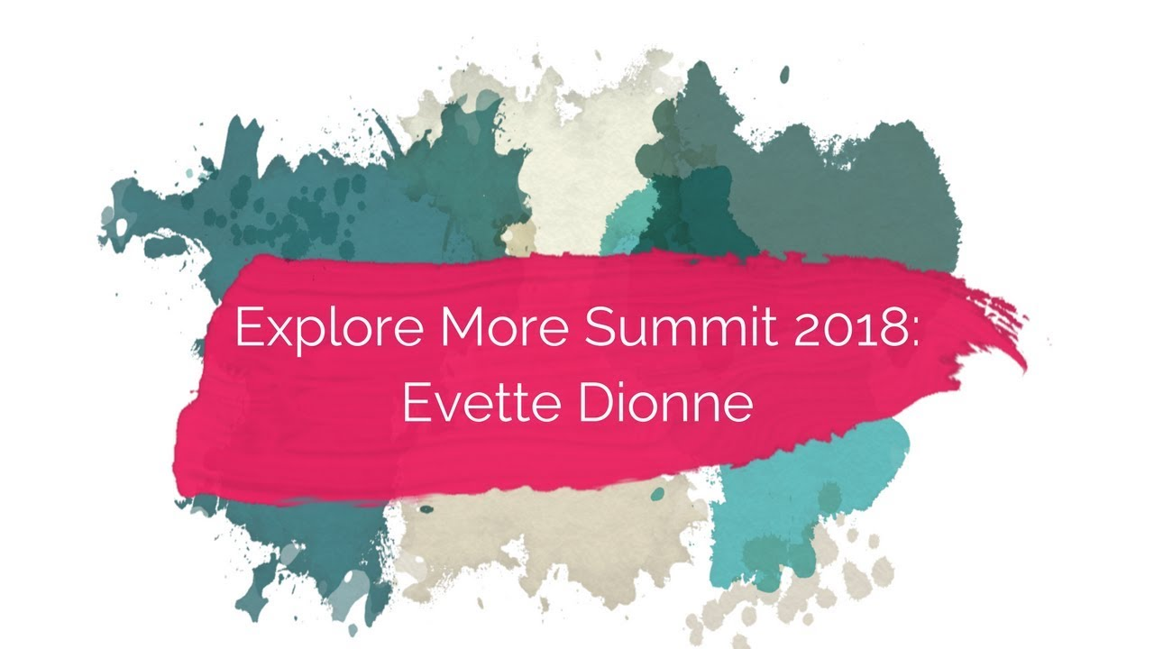 Explore More 2018: Evette Dionne on creating for fat Black girls & marginalized folks everywhere