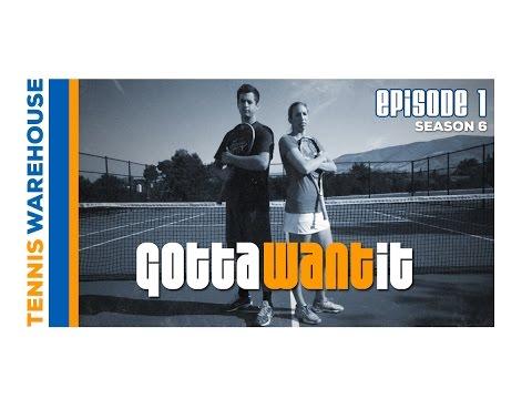 Gotta Want It Season 6 Episode 1: Tennis Drills for Singles