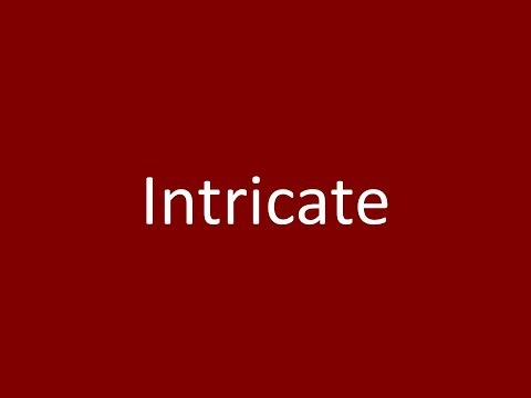 Intricate Meaning Definition Pronunciation Example Synonym Antonyms