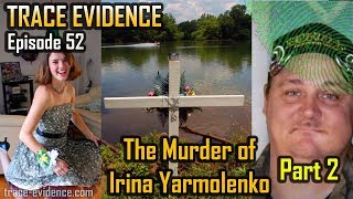 Video Trace Evidence - 052 - The Murder of Irina Yarmolenko - Part 2 MP3, 3GP, MP4, WEBM, AVI, FLV Juli 2018