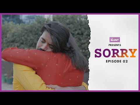 Sorry | Episode 2 | The BLUNT | Aasif Khan | Riya