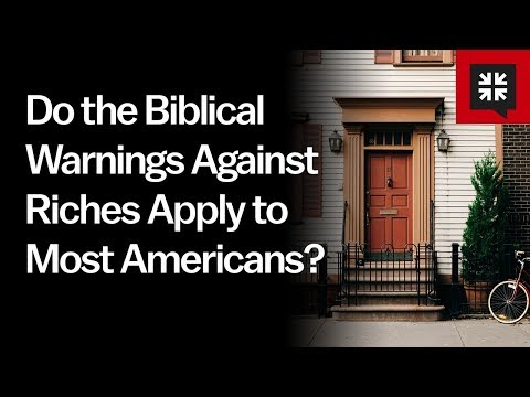 Do The Biblical Warnings Against Riches Apply To Most Americans? // Ask Pastor John