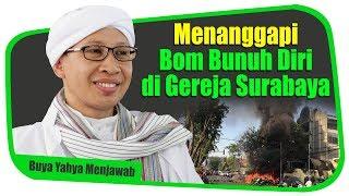 Video Buya Yahya : Menanggapi Bom Bunuh Diri di Gereja Surabaya - Buya Yahya Menjawab MP3, 3GP, MP4, WEBM, AVI, FLV Agustus 2018