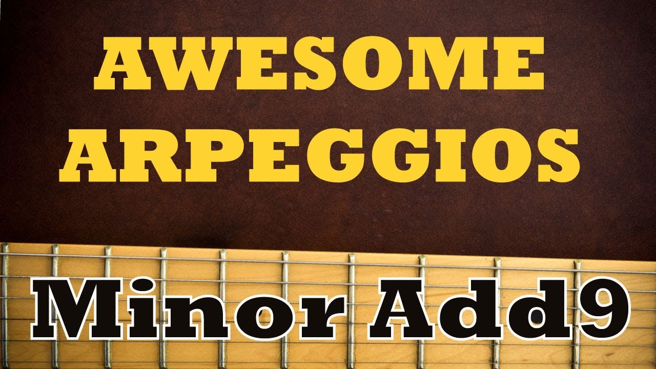 AWESOME ARPEGGIOS – 3 Ways to to Play Minor Add9 [GUITAR LESSON]