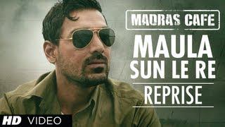 Maula Sun Le Re Reprise Version Madras Cafe | John Abraham, Nargis Fakhri | Papon