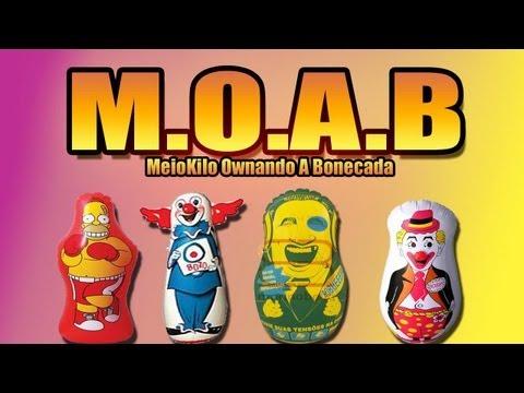 M.O.A.B = MeioKilo Ownando A Bonecada !!!
