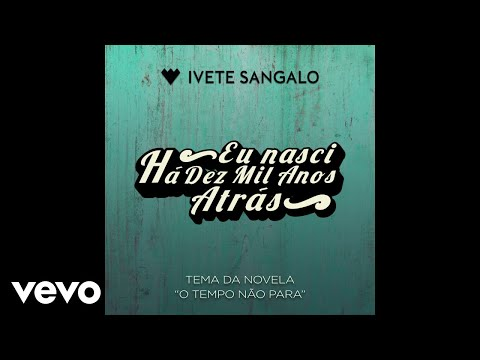 Video Ivete Sangalo - Eu Nasci Há Dez Mil Anos Atrás (Audio) download in MP3, 3GP, MP4, WEBM, AVI, FLV January 2017