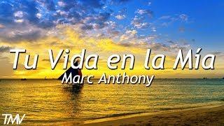 Marc Anthony - Tu Vida en la Mía | letra