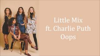Little Mix ~ Oops ft. Charlie Puth ~ Lyrics (+Audio)