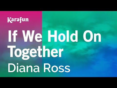 Karaoke If We Hold On Together - Diana Ross *