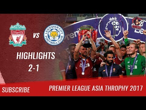 🏆 2017 - Final PL Asia Trophy 🏆 Liverpool FC Vs Leicester City 2-1 All Highlights | HD