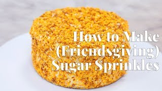 How to Make (Friendsgiving) Sugar Sprinkles by Chowhound