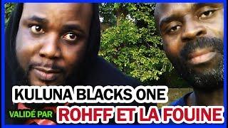 Kuluna Blacks One validé par Rohff et la Fouine