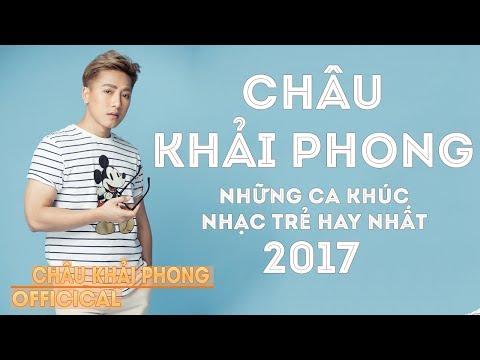 Châu Khải Phong - Tuyển Chọn Ca Khúc MV Nhạc Trẻ Hay Nhất Của Châu Khải Phong 2017 - Thời lượng: 56 phút.