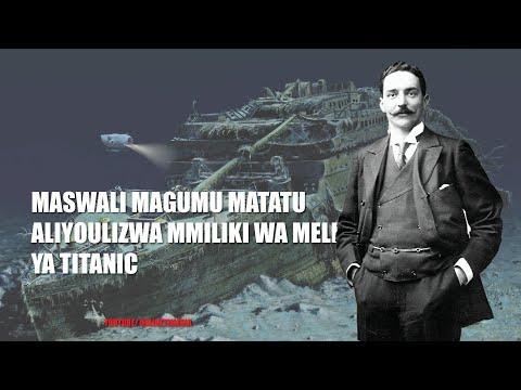 THE STORY BOOK MASWALI MAGUMU ALIYOULIZWA MMILIKI WA MELI YA TITANIC