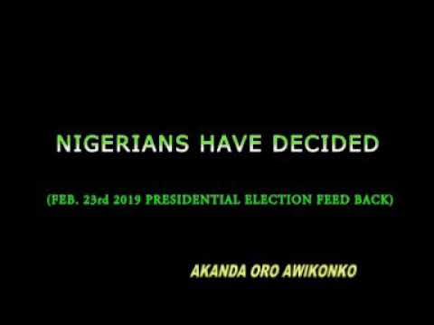 NIGERIANS HAVE DECIDED (FEB 23RD 2019 PRESIDENTIAL ELECTION FEEDBACK)