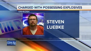 An Oshkosh man charged in Winnebago County court this week for having improvised explosives in an apartment in Oshkosh. Steven Luebke, 29, was charged with possession of improvised explosives.