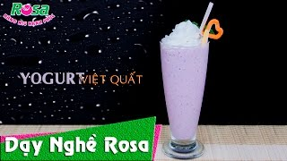 Hướng dẫn làm Yogurt Việt Quất béo ngậy