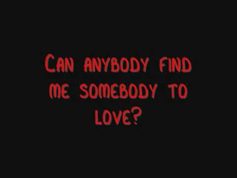 can anybody find me somebody to love youtube External resources on how to find true love: audio cd: in sync with the opposite sex: it is so, so hard to love someone who can't love you back.