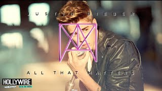 Justin Bieber 'All That Matters' New Single - FIRST LISTEN!