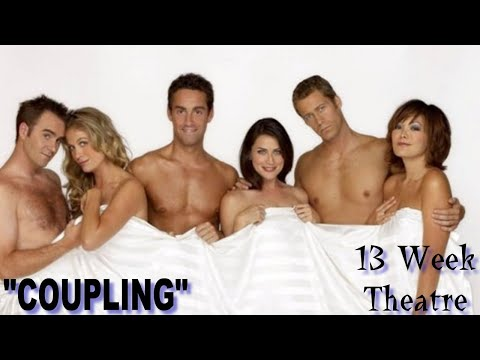 """Coupling"" - 13 Week Theatre"