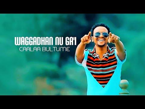 Caalaa Bultume - WAGGADHAN NU GA'I - New Ethiopian Oromo Music 2019 [Official Video]
