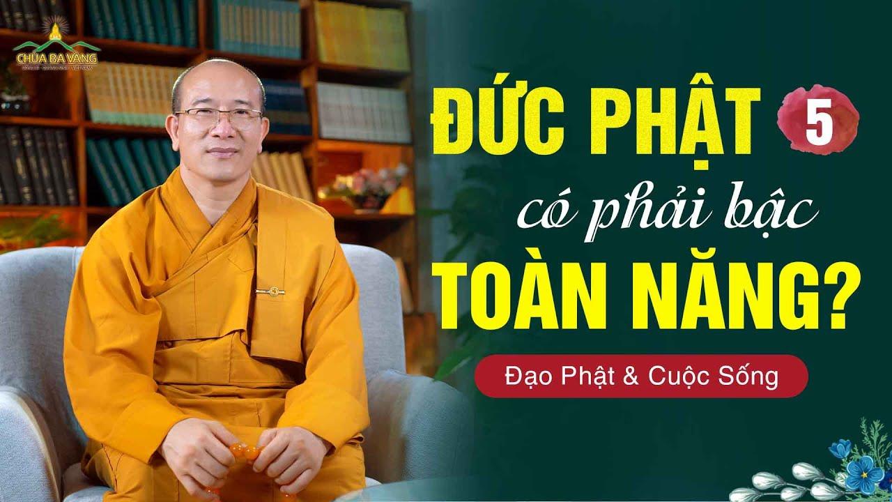 Đức Phật có phải là đấng toàn năng không? | Đạo Phật & cuộc sống số 5