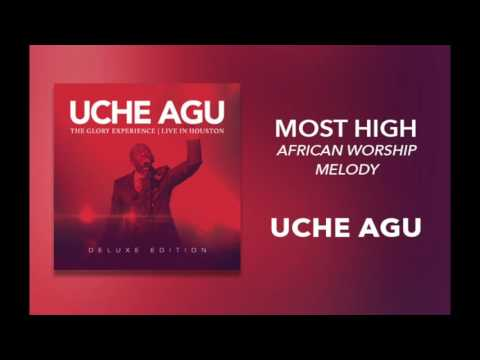 "Uche Agu - ""Most High - African Worship Medley"""