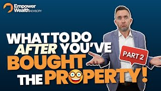So you bought the property.. What's Next? (Part 2)