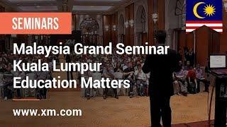 XM.COM - 2017- Malaysia Grand Seminar - Kuala Lumpur - Education Matters