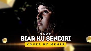 Video NOAH - BIAR KU SENDIRI | COVER BY MEHER MP3, 3GP, MP4, WEBM, AVI, FLV Juni 2018