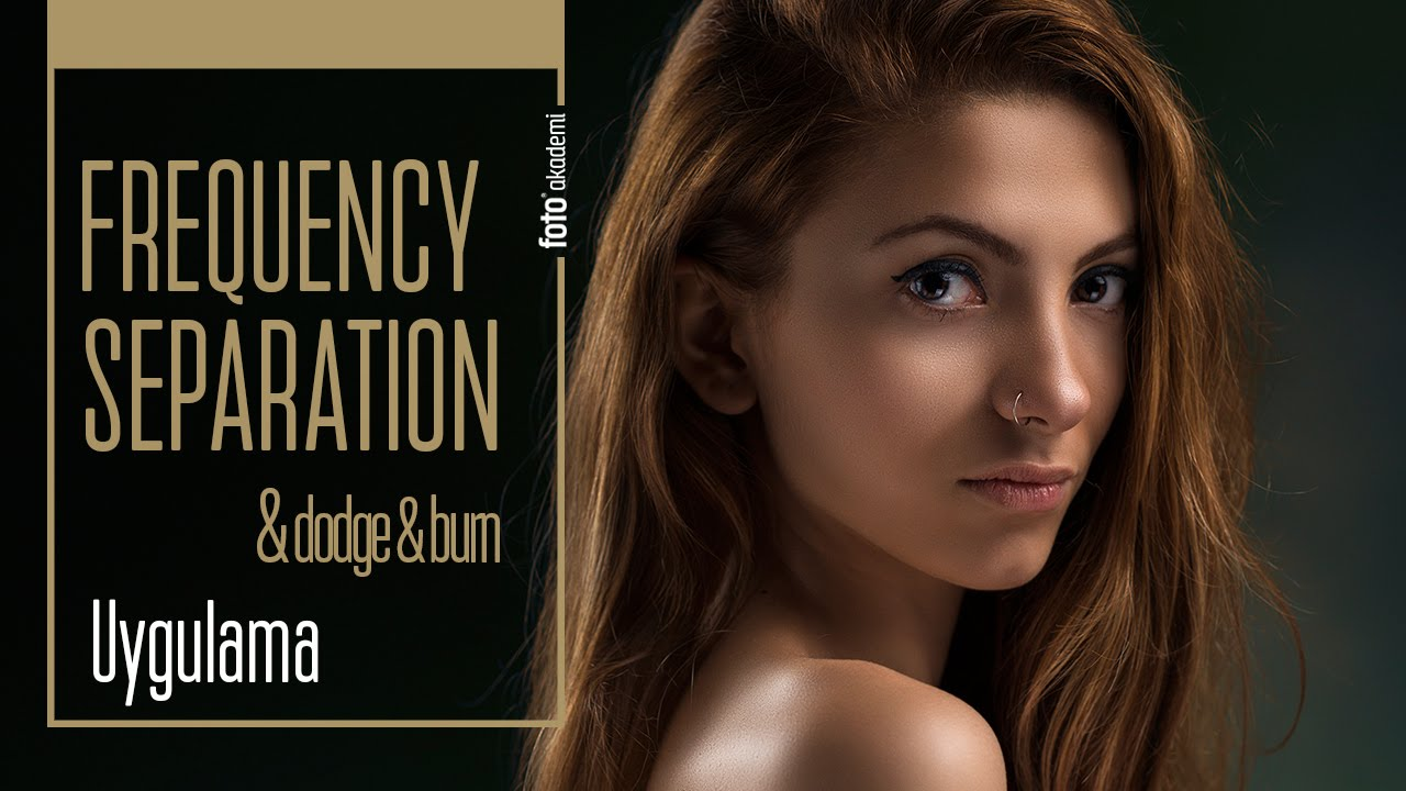 Frequency Separation ve Dodge & Burn Uygulama Videosu
