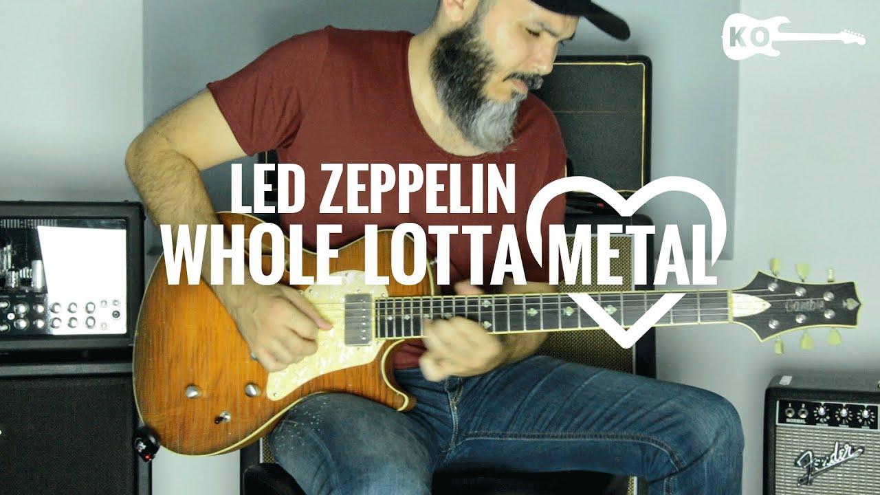 Led Zeppelin – Whole Lotta… METAL! – Electric Guitar Cover by Kfir Ochaion