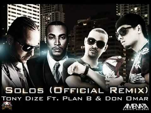 Tony Dize Feat Plan B & Don Omar - Solos (Official Remix)