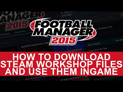 Football Manager 2015 - Steam Workshop Download Guide