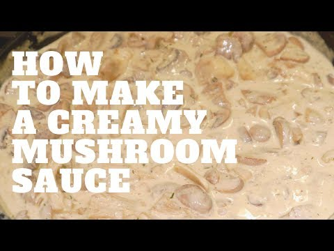 How To Make A Creamy Mushroom Sauce