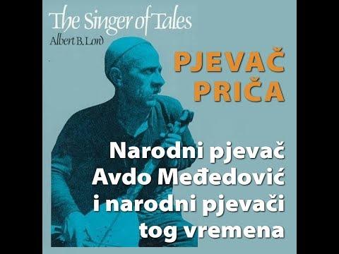 Pjevač priča - Narodni pjevač Avdo Međedović i narodni pjevači tog vremena