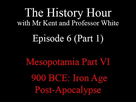 Episode 6: 900 B.C.E.: Iron Age Post-Apocalypse (Neo-Assyrian Empire) Part 1