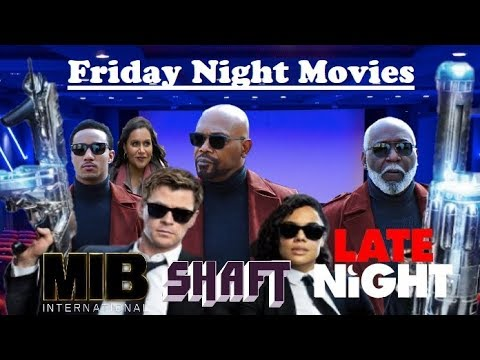 Men in Black International / Shaft / Late Night - Friday Night Movies