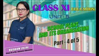 Class XI Education Unit 5: School Plant and Its Organisation (Part 4 of 5)