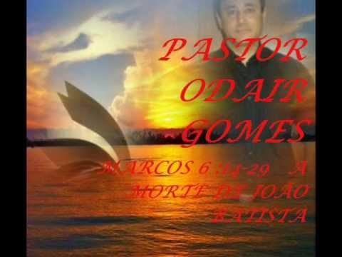 Pr.ODAIR GOMES -A MORTE DE JOÃO BATISTA.