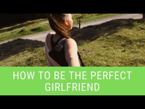 How to be the perfect girlfriend