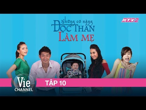 NHỮNG CÔ NÀNG ĐỘC THÂN LÀM MẸ - FULL TẬP 10 | Phim Tình Cảm Việt Nam - Thời lượng: 43 phút.