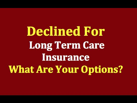 What are options if you get declined for Long Term Care Insurance