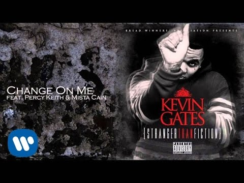 Kevin Gates - Change On Me feat Percy Keith & Mista Cain