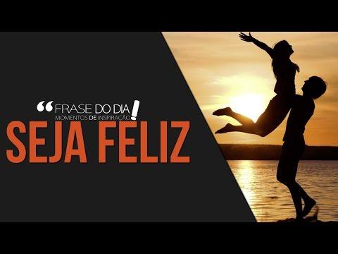 frases de superacao - FRASE DO DIA - SEJA FELIZ